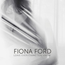 Fiona Ford - Leave Everything You Know - CD Cover